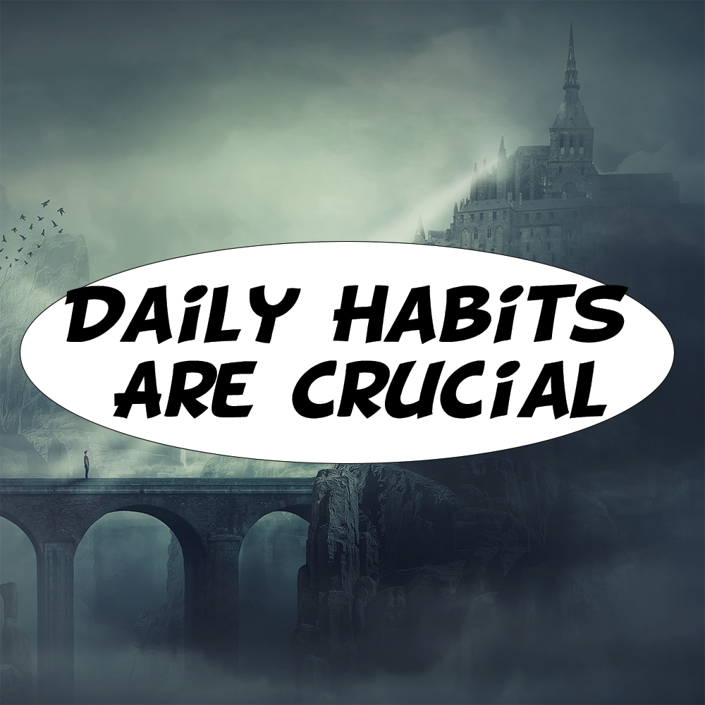 Daily Habits Are Crucial